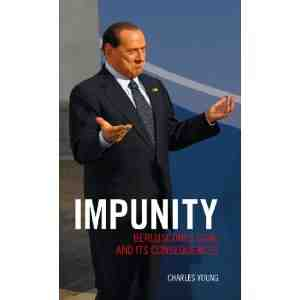 Impunity Berlusconis Goal Its Consequences